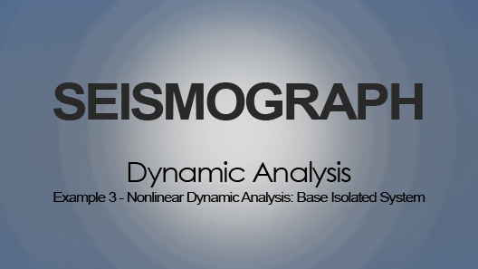 Nonlinear Dynamic Analysis: Base Isolated System